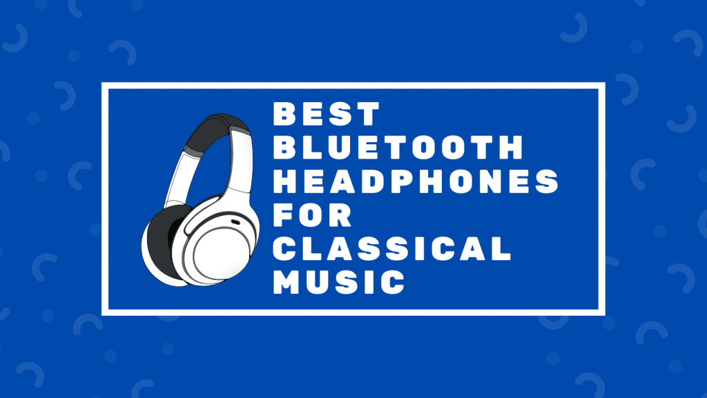 Best Bluetooth Headphones For Classical Music