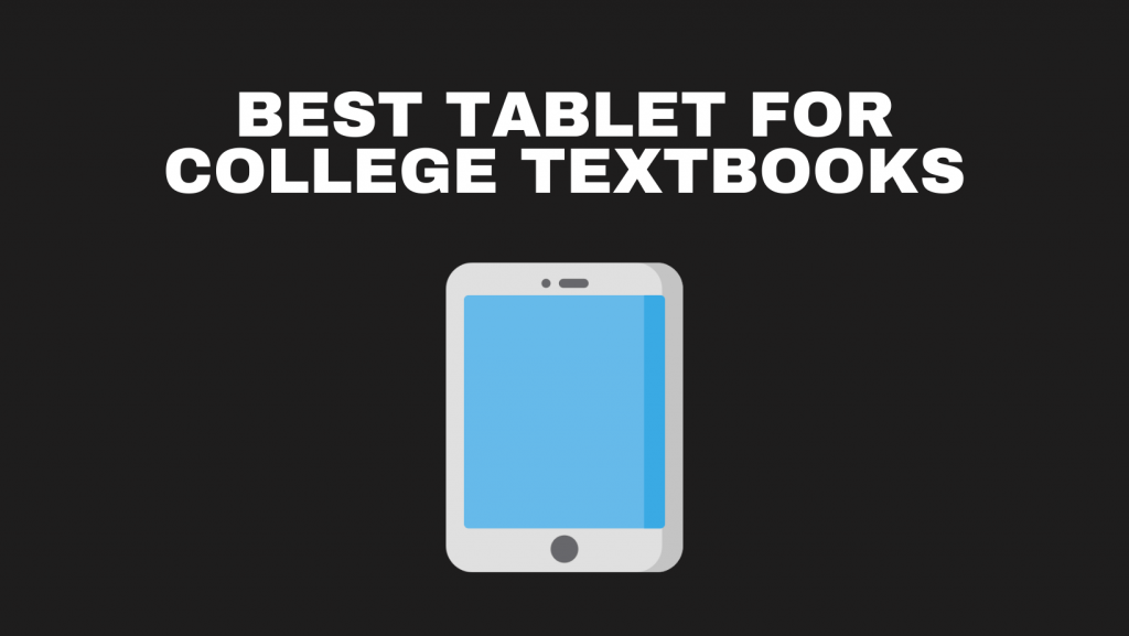 Best Tablet For College Textbooks