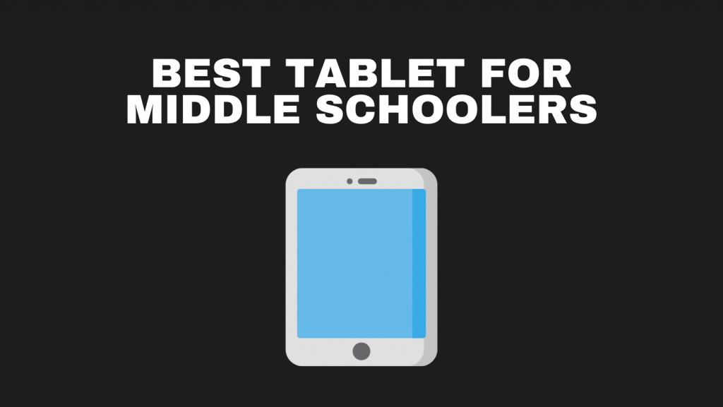 Best Tablet For Middle Schoolers