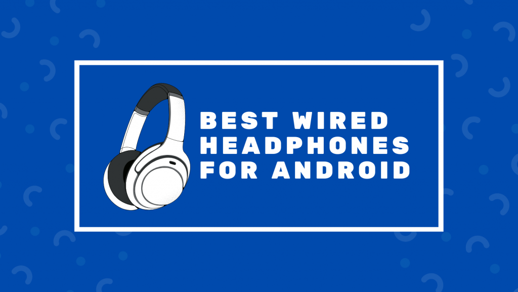 Best Wired Headphones For Android