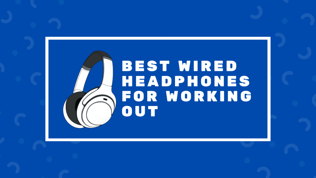 Best Wired Headphones For Working Out