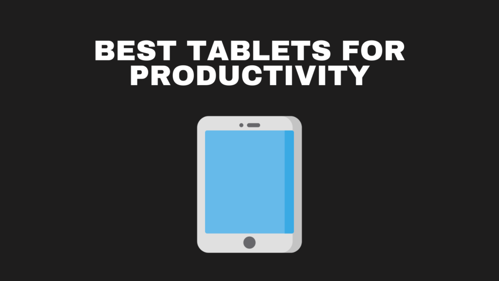 Best Tablets For Productivity